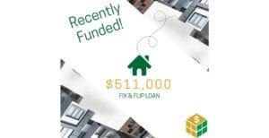 $511000 Fix and Flip Loan